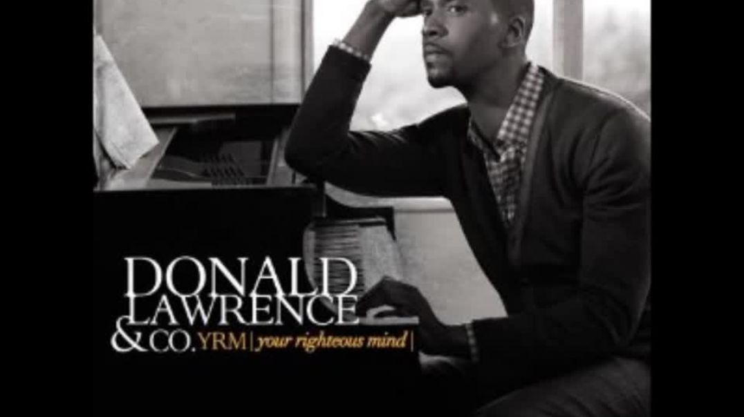 Donald Lawrence & Company feat. Dorinda Clark-Cole-Your Righteous Mind